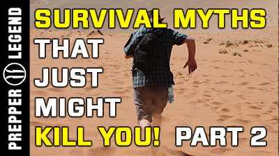 5 Popular Survival Myths that Just Might Kill You! (Part 2)